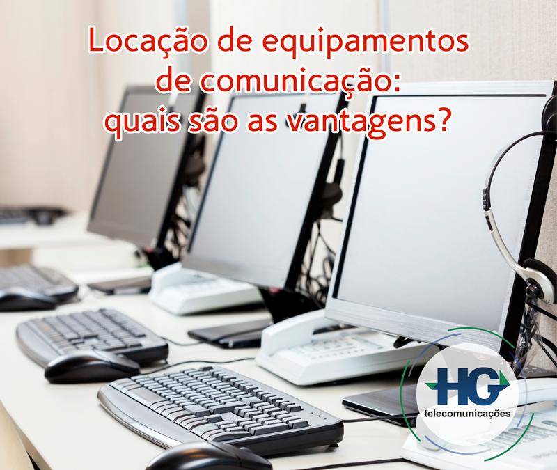 Locação de equipamentos de comunicação: quais são as vantagens?